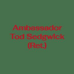 Ambassador Tod Sedgwick (Ret.)